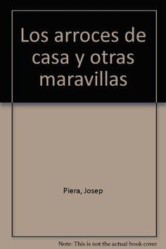 Título: Los arroces de casa y otras maravillas / Autor: Piera, Josep / Ubicación: FCCTP – Gastronomía – Tercer piso / Código: G/ES/ 641.3318 P54