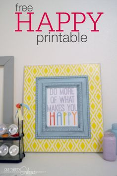 """""""Do more of what makes you happy"""" free printables in 8x10 and 4x6:"""