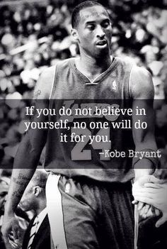 "Kobe is one of my favorite basketball players of all time. In this quote, he states ""If you do not believe in yourself, no one will do it for you "". It means a lot to me because in this world no one c (Basketball) Nba Quotes, Sport Quotes, Motivational Quotes, Inspirational Quotes, Basketball Motivation, Basketball Quotes, Basketball Players, Basketball Shirts, Feelings"