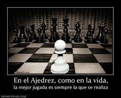 En el Ajedrez, como en la vida, la mejor jugada es siempre la que se realiza