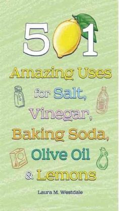 501 Amazing Uses for Salt, Vinegar, Baking Soda, Olive Oil, and Lemons is a collection of easy-to-use household hints for families who want to have a greener household. Using natural ingredients that