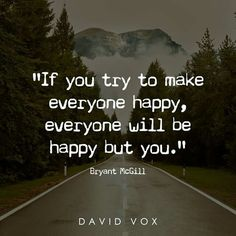 Everyone will be happy but you.