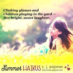Teaser for SUMMER HAIKUS by S. J. Pajonas. Clinking glasses and / Children playing in the yard / Her bright, sweet laughter.