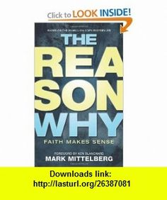 The Reason Why Faith Makes Sense (9781414315812) Mark Mittelberg, Ken Blanchard , ISBN-10: 1414315813  , ISBN-13: 978-1414315812 ,  , tutorials , pdf , ebook , torrent , downloads , rapidshare , filesonic , hotfile , megaupload , fileserve