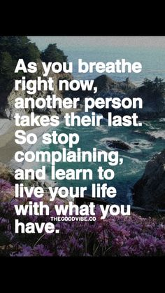 So true look at life the most positive you can live it.