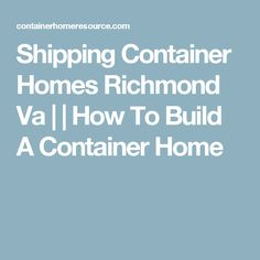 Shipping Container Homes Richmond Va | | How To Build A Container Home
