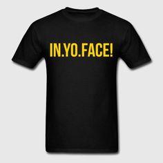 in yo face - Men's T-Shirt Face Men, Life Is Hard, Hoodies, Mens Tops, T Shirt, Design, Fashion, Supreme T Shirt, Moda