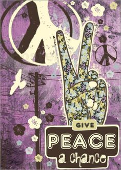 Poster give peace a chance... I will do this for my beautiful daughter Ashlie Terry! I miss you sweetheart!