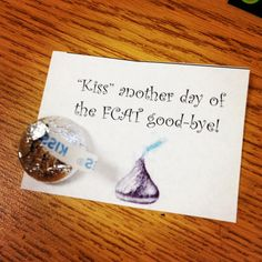 Motivational testing encouragers: Kiss Another Day of the FCAT goodbye. replace with KPREP Pta School, School Counseling, Teacher Appreciation Gifts, Teacher Gifts, Testing Treats For Students, Reading Buddies, Teacher Boards, Test Day, Test Prep