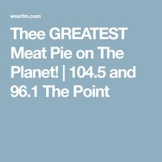 Thee GREATEST Meat Pie on The Planet! | 104.5 and 96.1 The Point