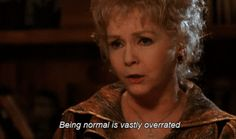 """Being normal is vastly overrated."""