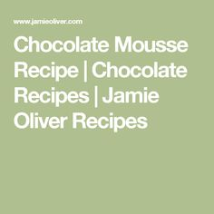 Chocolate Mousse Recipe | Chocolate Recipes | Jamie Oliver Recipes