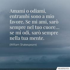 Frasi amami odiami Shakespeare Italian Life, Italian Quotes, William Shakespeare, Positive Thoughts, Cool Words, Sarcasm, Literature, Motivational Quotes, Encouragement