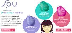 #sounovasescolhas  Compre um produtos da linha SOU e ainda concorra a prêmios incríveis! Vem conferir!!!