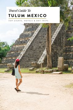 visiting tulum mexico travel guide covering sights like tulum ruins, chichen itza, akumal, cenotes and more