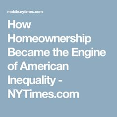 How Homeownership Became the Engine of American Inequality - NYTimes.com