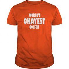 World's Okayest Golfer T Shirts, Hoodies, Sweatshirts. GET ONE ==> https://www.sunfrog.com/Sports/Worlds-Okayest-Golfer-Orange-Guys.html?41382