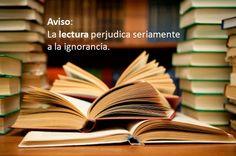 Aviso: La lectura perjudica seriamente a la ignorancia.