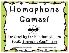 "Homophone Games and Worksheets! This fun-filled Homophone Pack is based off of the hilarious picture book ""Truman's Aunt Farm"" by Jama Kim Rattigan. All of the 48 homophones in this pack are found in ""Truman's Aunt Farm""  - Matching Homophones Game (put the matching homophone in the ""box"") - a board game with 48 game question cards, instructions, and answer key - Homophone matching cards - Homophone Match Up Worksheet/Quiz - Homophone to Definition Match Up   - Homophone to Definition Match…"