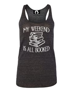 Womens My Weekend Is All Booked Funny Book Reading Lover Sleeveless Racerback Tank Top T-Shirt