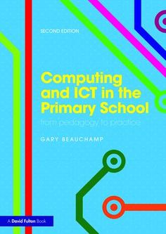 Computing and ICT in the Primary School: From pedagogy to practice, 2nd Edition (Paperback) book cover