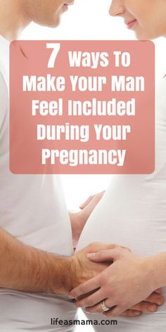 7 Ways To Make Your Man Feel Included During Your Pregnancy