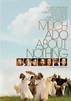 Much Ado About Nothing (1993) Kenneth Branagh and Emma Thompson star as Benedick and Beatrice, two marriage-phobic rivals in Florence, Italy, in a lively plot involving complications, pranks and peerless wordplay. This must be Shakespeare! Hero (Kate Beckinsale) and Claudio (Robert Sean Leonard) try to hook up the two B's despite tenacious resistance. Denzel Washington, Michael Keaton and Keanu Reeves round out a cast that cavorts amid sumptuous Tuscan scenery.