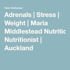 Adrenals | Stress | Weight | Maria Middlestead Nutritionist | Auckland