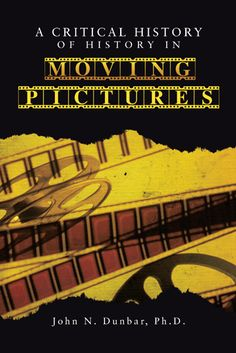 A Critical History of History in Moving Pictures - John N. Dunbar - Ground Floor - 791.4309 D899C 2014