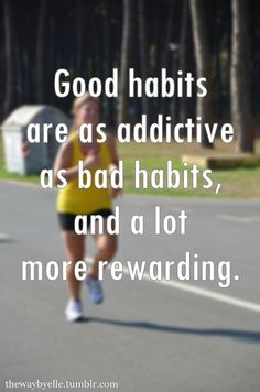 It takes about 21 days to make something a habit, so make it good!