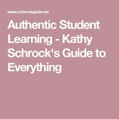 Authentic Student Learning - Kathy Schrock's Guide to Everything