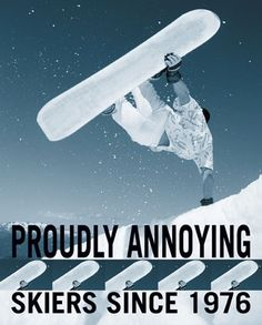 Proudly annoying skiers since 1976 Longboarding, Wakeboarding, Ski Racing, Snow Fun, Winter Love, The Mountains Are Calling, Ski And Snowboard, Extreme Sports, Winter Sports