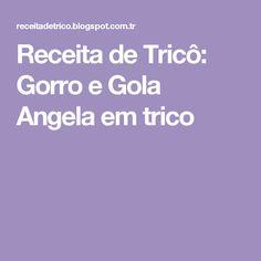 Receita de Tricô: Gorro e Gola Angela em trico