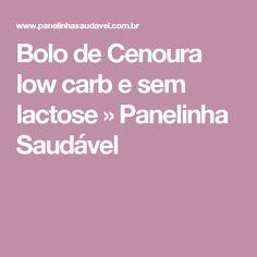 Bolo de Cenoura low carb e sem lactose » Panelinha Saudável