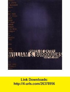 Ports of Entry William S. Burroughs and the Arts (9780500974353) Robert A. Sobieszek, William S. Burroughs , ISBN-10: 0500974357  , ISBN-13: 978-0500974353 ,  , tutorials , pdf , ebook , torrent , downloads , rapidshare , filesonic , hotfile , megaupload , fileserve