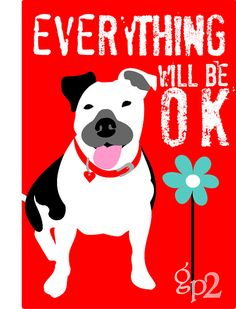 Pit Bull Dog Art Print Everything Will Be OK by GoingPlaces2, $13.00