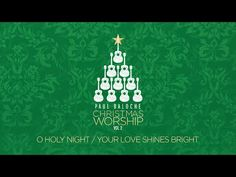 """""""O Holy Night/Your Love Shines Bright"""" from Paul Baloche (OFFICIAL LYRIC VIDEO) - YouTube"""