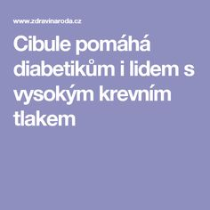 Cibule pomáhá diabetikům i lidem s vysokým krevním tlakem