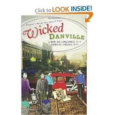 Wicked Danville: Liquor and Lawlessness in a Southside Virginia City (VA)