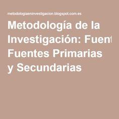 Metodología de la Investigación: Fuentes Primarias y Secundarias