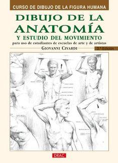 Guía para el estudio de los músculos del aparato locomotor y de la anatomía en movimiento. Apuntes sobre la estructura anatómica del cuerpo humano: huesos, articulaciones y músculos; consejos prácticos para el dibujo de la figura.