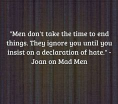 Great quote from Joan from Mad Men Quote About men and relationships