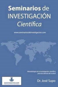 Seminarios de investigación científica : [metodología de la investigación para las ciencias de la salud] / José Supo. Bioestadístico EIRL, 2012