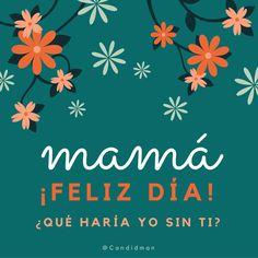 #FelizDiaDeLaMadre #Mamá ¡Feliz Día! ¿Qué haría yo sin ti? #Frases #DiaDeLasMadres #DiaDeLaMadre #Tarjeta #Felicitacion #Mama #FelizDia #Madres @candidman