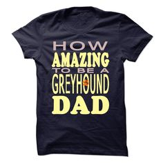 How Amazing To Be A Greyhound Dad T Shirt