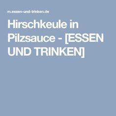 Hirschkeule in Pilzsauce - [ESSEN UND TRINKEN]