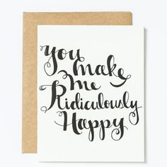 You Make Me Ridiculously Happy | Greeting Card by 9th Letter Press