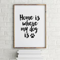 HOME Is Where My DOG Is Inspirational by TypoArtHouse on Etsy