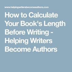 How to Calculate Your Book's Length Before Writing - Helping Writers Become Authors