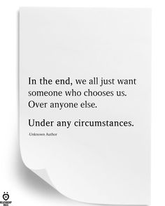 In the end, we all just want someone who chooses us. Best Picture For Life Quotes awe True Quotes, Great Quotes, Words Quotes, Quotes To Live By, Inspirational Quotes, Crazy Quotes, Sayings, The Words, Reality Quotes